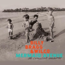 Billy Bragg & Wilco - Mermaid Avenue: the Complete Sessions