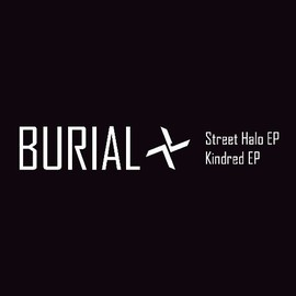 Burial - Street Halo / Kindred [解説付・国内盤] (BRC320)
