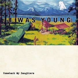 COMEBACK MY DAUGHTERS - I WAS YOUNG