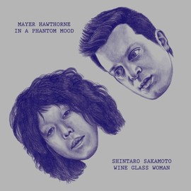 坂本慎太郎 / Mayer Hawthorne - A面: Wine Glass Woman / 坂本慎太郎  / AA面: In a Phantom Mood / メイヤー・ホーソーン