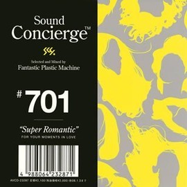 "FPM - Sound Concierge #701""Super Romantic""selected and Mixed by Fantastic Plastic Machine FOR YOUR MOMENTS IN LOVE"