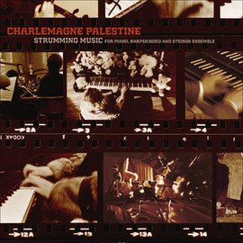 CHARLEMAGNE PALESTINE - Strumming Music for Piano, Harpsichord & Strings Ensemble