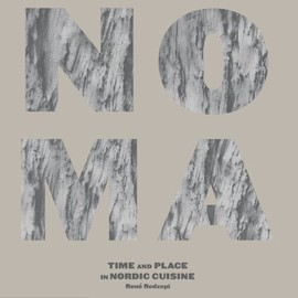 NOMA - Noma: Time and Place in Nordic Cuisine