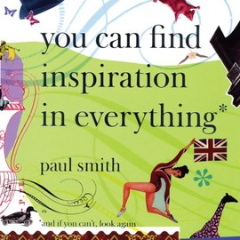 Paul Smith - You Can Find Inspiration in Everything