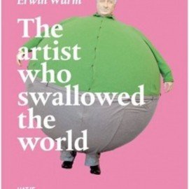 Erwin Wurm - The Artist Who Swallowed the World