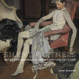 Jane Munro - Silent Partners: Artist and Mannequin from Function to Fetish