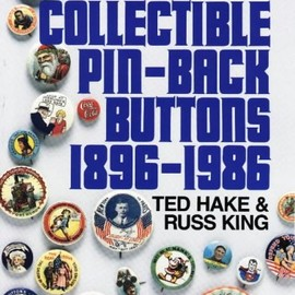 T. Hake, R. King - Price Guide to Collectible Pin-Back Buttons, 1896-1986