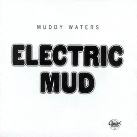 Muddy Waters - ELECTRIC MUD
