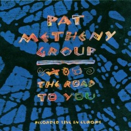 Pat Metheny Group - Road to You