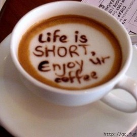 Life is short, Enjoy!