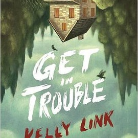 Kelly Link - Get in Trouble: Stories