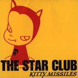 THE STAR CLUB - KITTY MISSILES