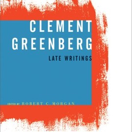 Clement Greenberg - Clement Greenberg, Late Writings