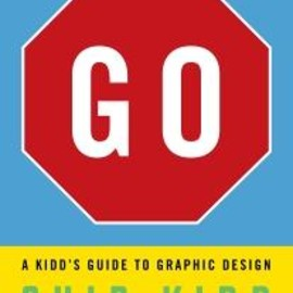 Chip Kidd - GO: A Kidd's Guide to Graphic Design
