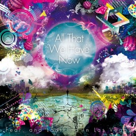 Fear,and Loathing in Las Vegas - All That We Have Now
