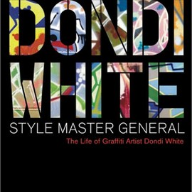 Andrew Witten / Michael White - Dondi White: Style Master General : The Life of Graffiti Artist Dondi White