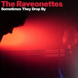 The Raveonettes - Sometimes They Drop By