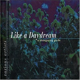 Various Artists - Like a Daydream: a shoegazing guide
