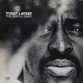 Yusef Lateef - The Gentle Giant / Yusef Lateef