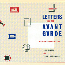 Ellen Lupton Elaine Lustig Cohen [編集] Mark Lupton  - LETTERS FROM THE AVANT-GARDE MODERN GRAPHIC DESIGN