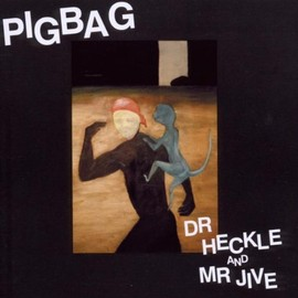 Pigbag - Dr.Heckle and Mr. Jive