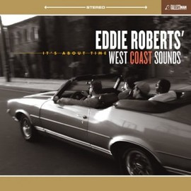 Eddie Roberts' West Coast Sounds - It's About Time (2012)