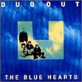 THE BLUE HEARTS - DUG OUT