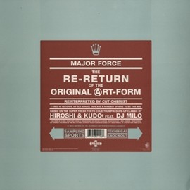 HIROSHI & KUDO FEAT.DJ MILO - THE RE-RETURN OF THE ORIGINAL ART-FORM REINTERPRETED BY CUT CHEMIST / MAJOR FORCE, MO'WAX