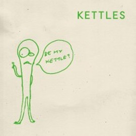 KETTLES - BE MY KETTLE