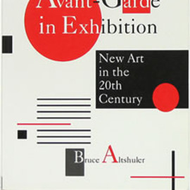 Bruce Altshuler - The Avant-Garde in Exhibition: New Art in the 20th Century