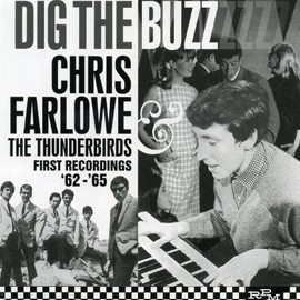 CHRIS FARLOWE THE THUNDERBIRDS - Dig the Buzz: The Complete Recordings 1962-1965