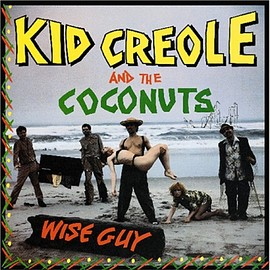 Kid Creole and The Coconuts - Wise Guy