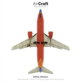 Jeffrey Milstein - Aircraft: The Jet as Art