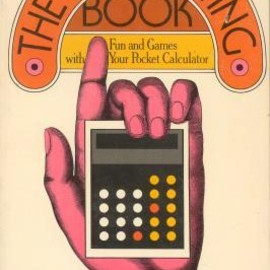 James T Rogers - The calculating book Fun and games with your pocket calculator