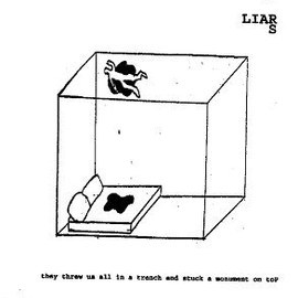 Liars - They Threw Us All in a Trench & Stuck a Monument O