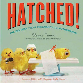 Sloane Tanen - Hatched:The Big Push from Pregnancy to Motherhood (HC)