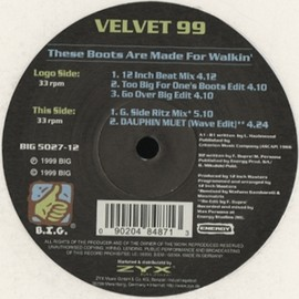 VELVET 99 - THESE BOOTS ARE MADE FOR WALKIN' / BIG
