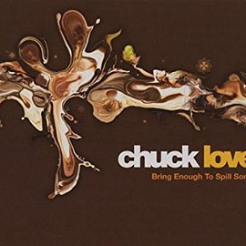 Chuck Love(チャック・ラヴ) - Bring Enough to Spill Some