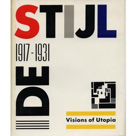 Mildred Friedman - DE STIJL: 1917-1931  VISIONS OF UTOPIA