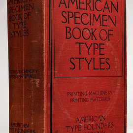American Type Founders Company - American Specimen Book Of Type Styles, Complete Catalogue of Printing Machinery and Printing Materials