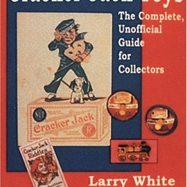 Larry White - Cracker Jack Toys: The Complete, Unofficial Guide for Collectors