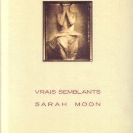 sarah moon - VRAIS SEMBLANTS―幻花 (PARCO Vision CONTEMPORARY)