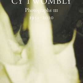 Cy Twombly - Cy Twombly: Photographs III: 1951-2010