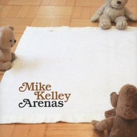 Mike Kelley - Mike Kelley: Arenas