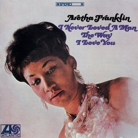 アレサ・フランクリン Aretha Franklin - 貴方だけを愛して I Never Loved a Man (The Way I Love You)