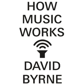 David Byrne - How Music Works