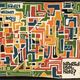 BADLY DRAWN BOY - How Did I Get Here