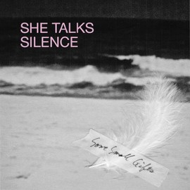 SHE TALKS SILENCE - SOME SMALL GIFTS