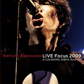 黒沢健一 - LIVE Focus 2009 at CLUB QUATTRO,SHIBUYA,March 31st [DVD]