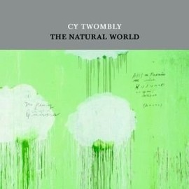 James Rondeau  - Cy Twombly: The Natural World